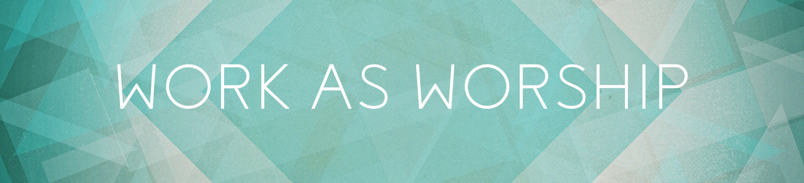 Community Group Guides: Work as Worship