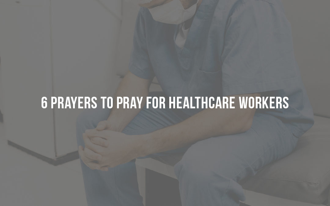 6 Prayers to Pray for Healthcare Workers